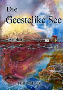 Boek 6 - Die Geestelike See - Geskryf deur Ron van Zyl